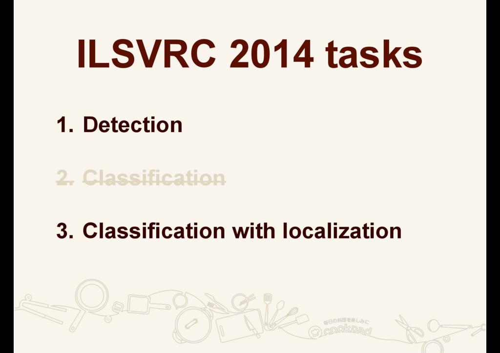 ILSVRC 2014 tasks 1. Detection 2. Classificatio...
