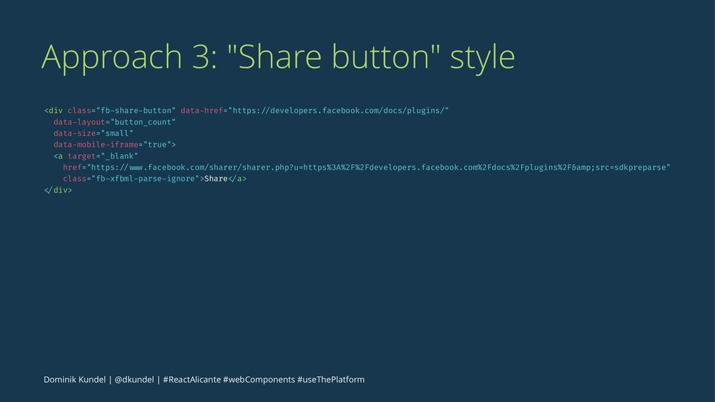 "Approach 3: ""Share button"" style <div class=""fb..."