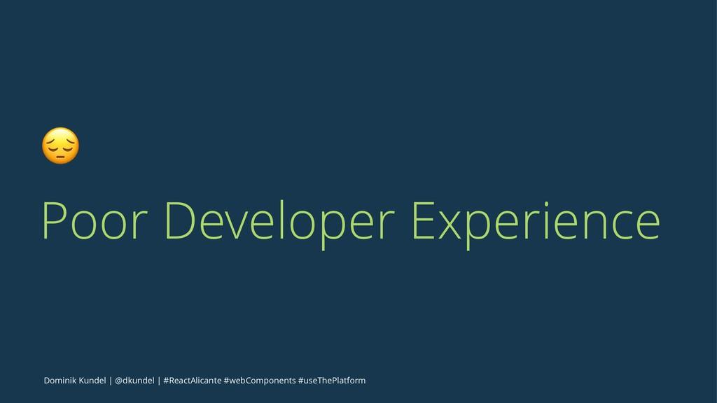 ! Poor Developer Experience Dominik Kundel   @d...
