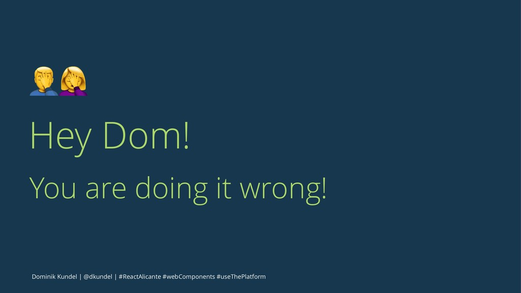 "!"" Hey Dom! You are doing it wrong! Dominik Kun..."
