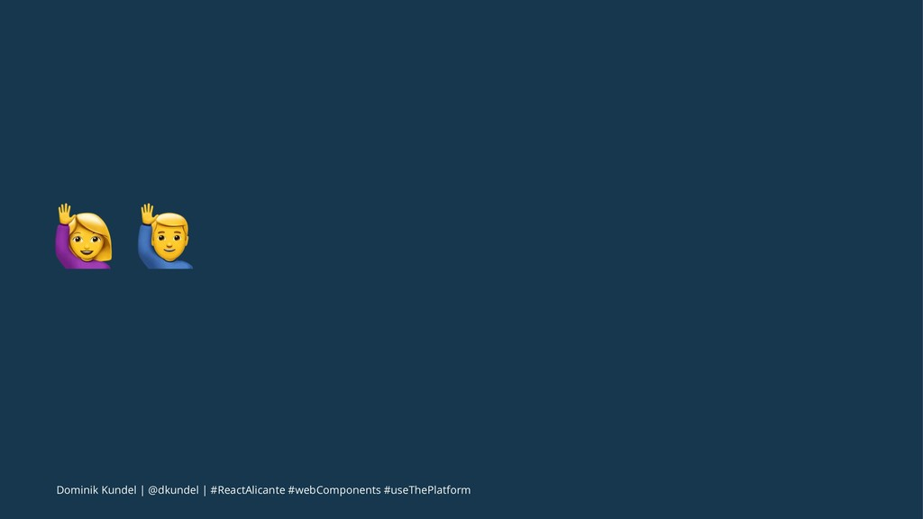 "! "" Dominik Kundel   @dkundel   #ReactAlicante ..."