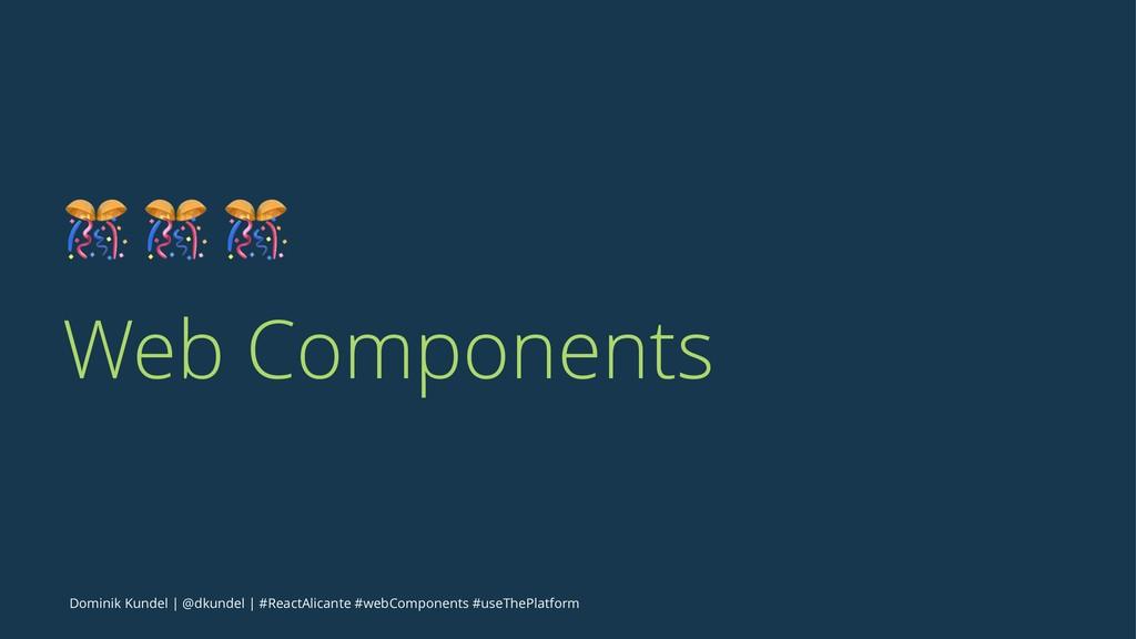 ! ! ! Web Components Dominik Kundel   @dkundel ...