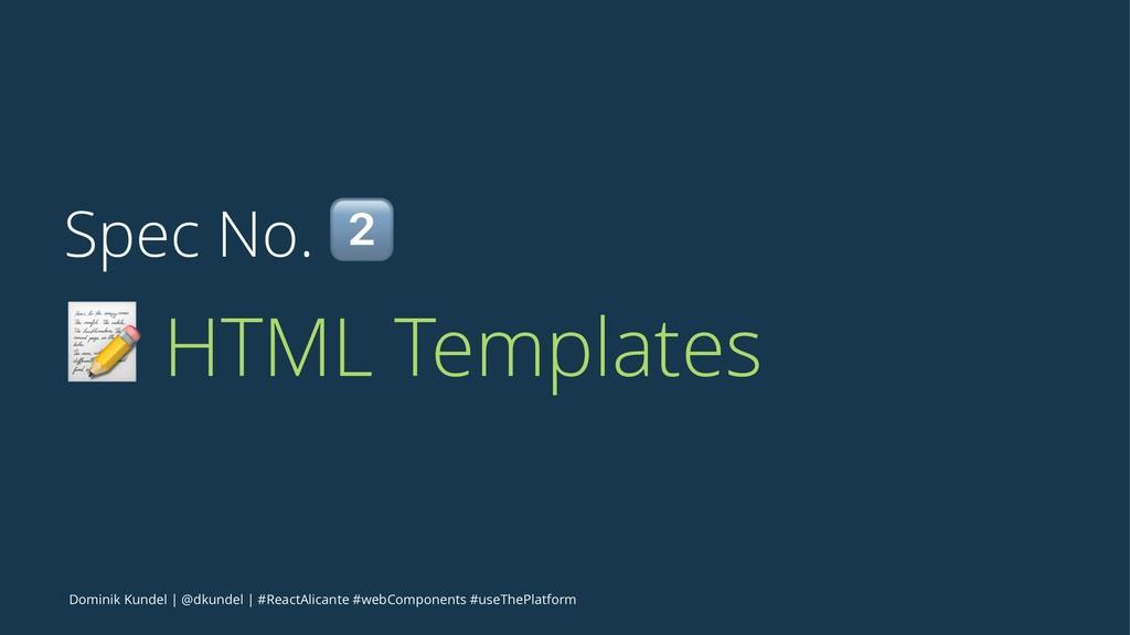 Spec No. ! ! HTML Templates Dominik Kundel   @d...