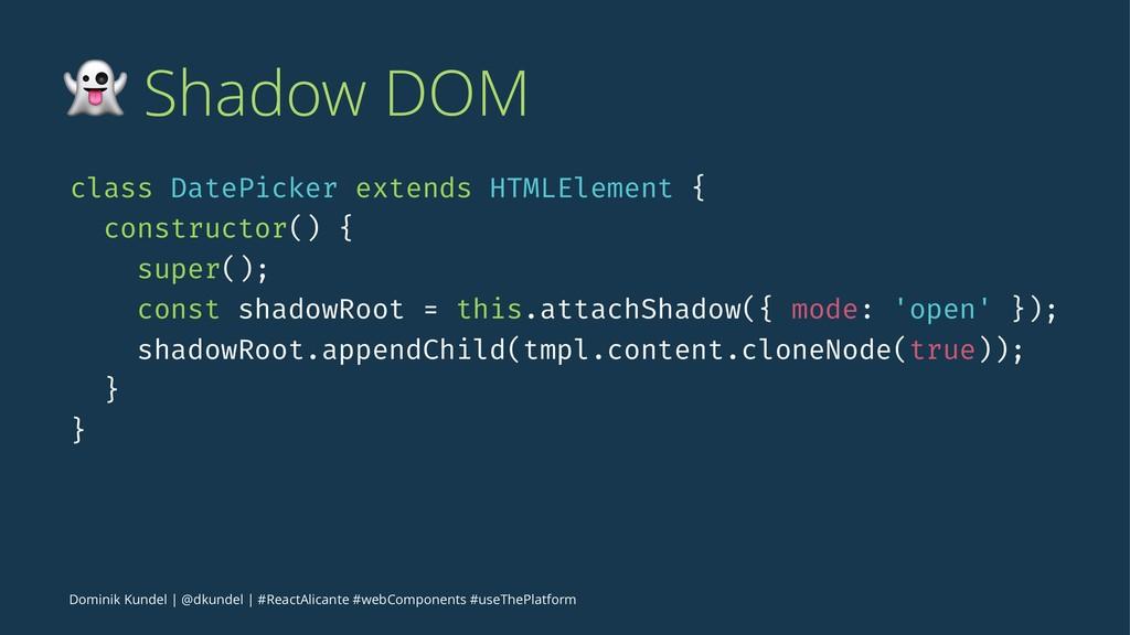 ! Shadow DOM class DatePicker extends HTMLEleme...