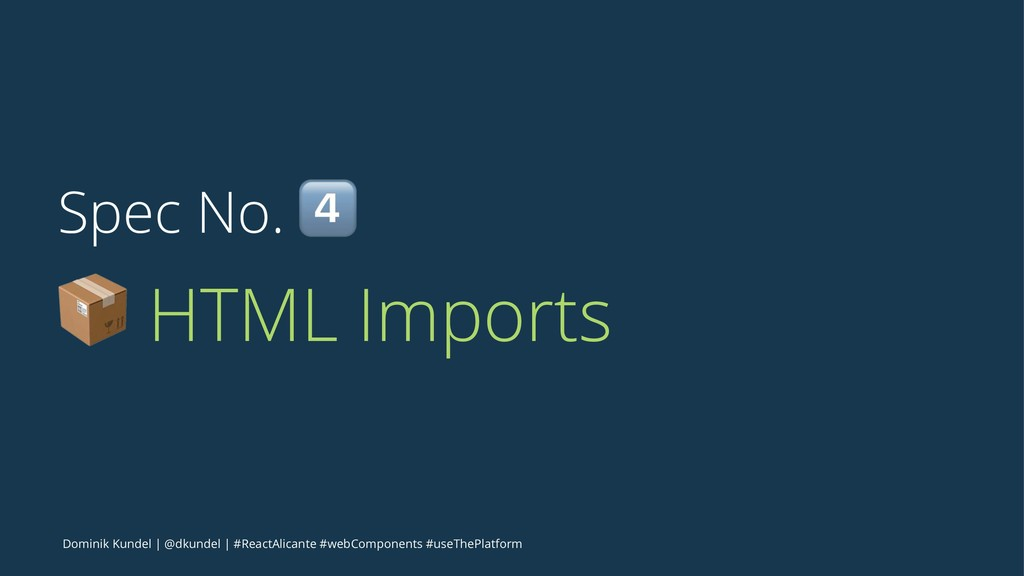 Spec No. ! ! HTML Imports Dominik Kundel   @dku...
