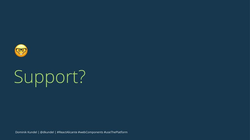 ! Support? Dominik Kundel   @dkundel   #ReactAl...