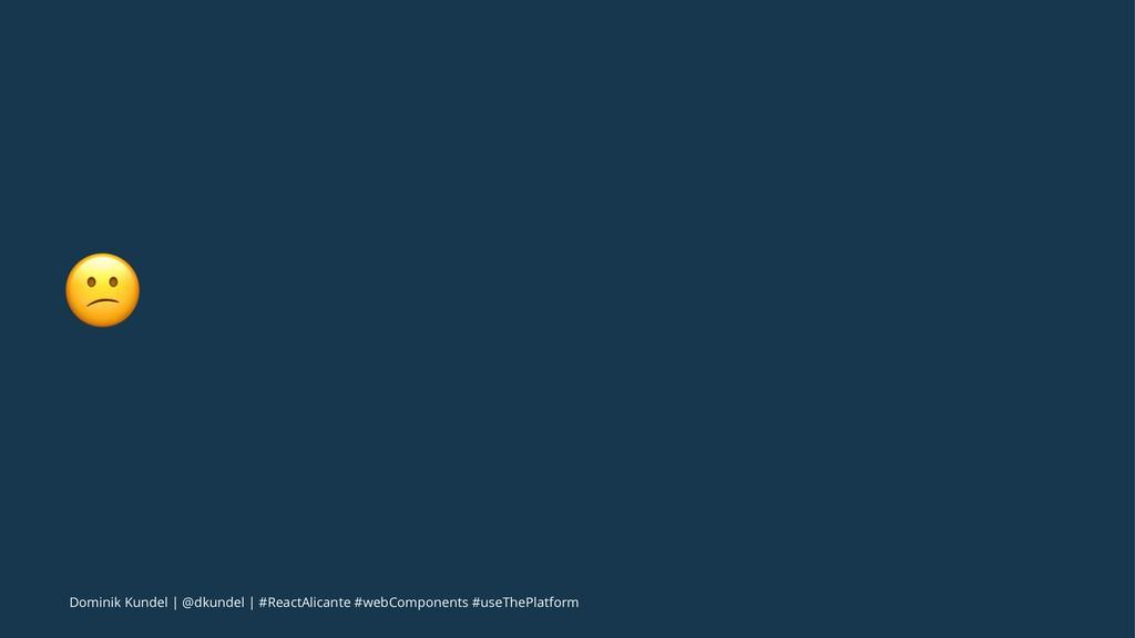! Dominik Kundel   @dkundel   #ReactAlicante #w...