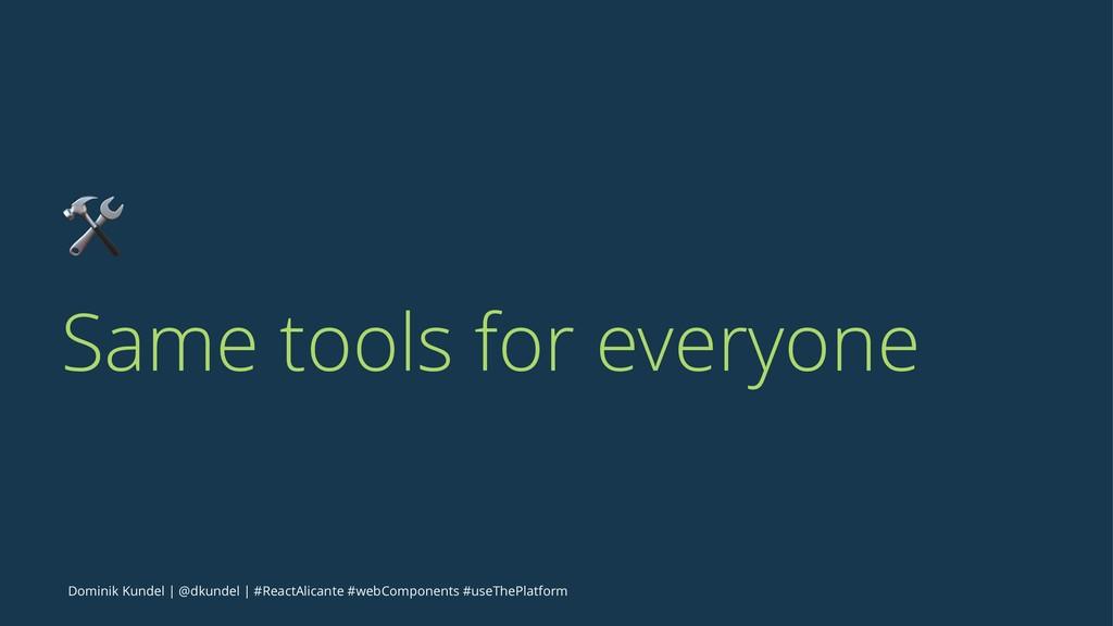 ! Same tools for everyone Dominik Kundel   @dku...