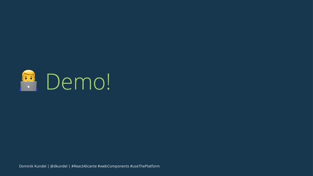 ! Demo! Dominik Kundel   @dkundel   #ReactAlica...