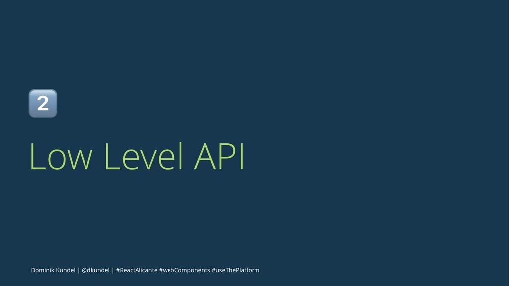 ! Low Level API Dominik Kundel   @dkundel   #Re...