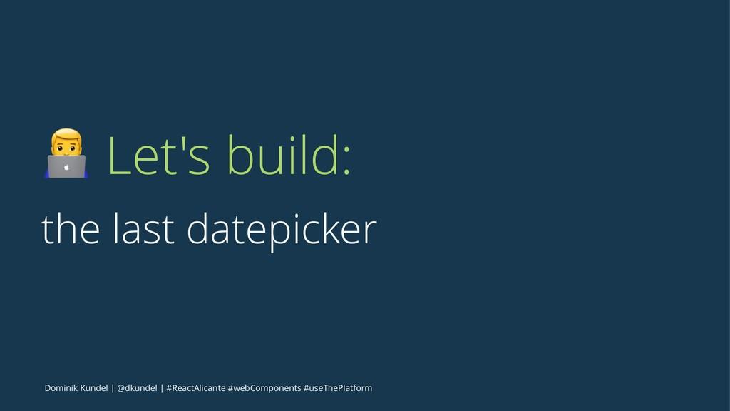 ! Let's build: the last datepicker Dominik Kund...