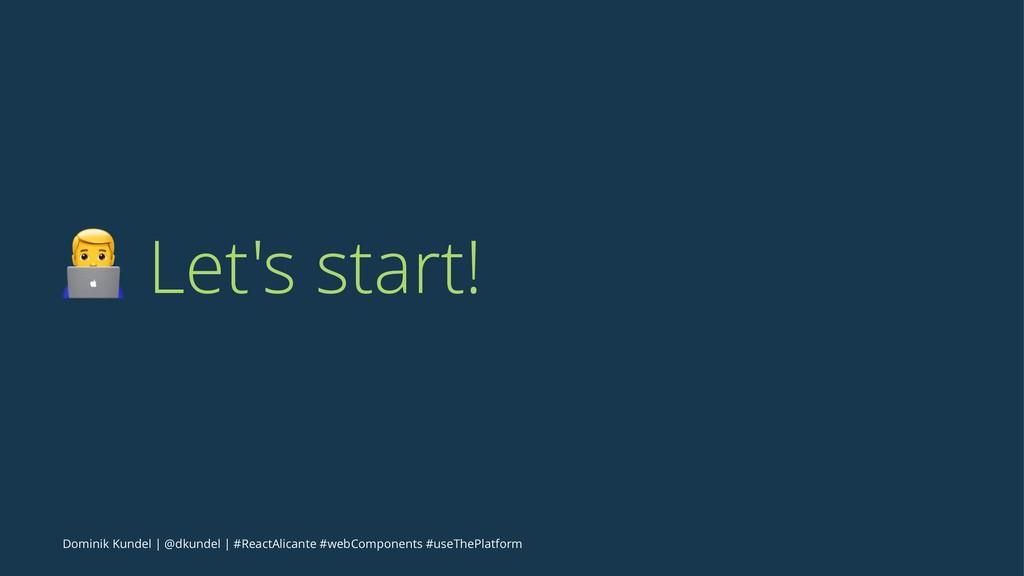 ! Let's start! Dominik Kundel   @dkundel   #Rea...