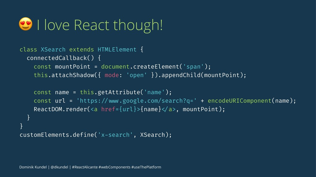! I love React though! class XSearch extends HT...