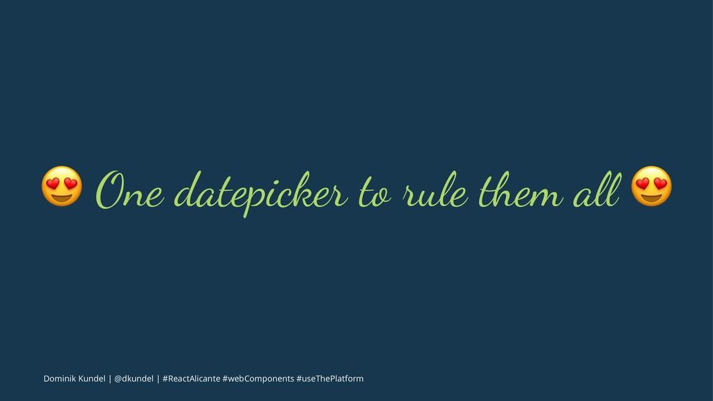"""! One datepicker to rule !em a"""" ! Dominik Kunde..."""