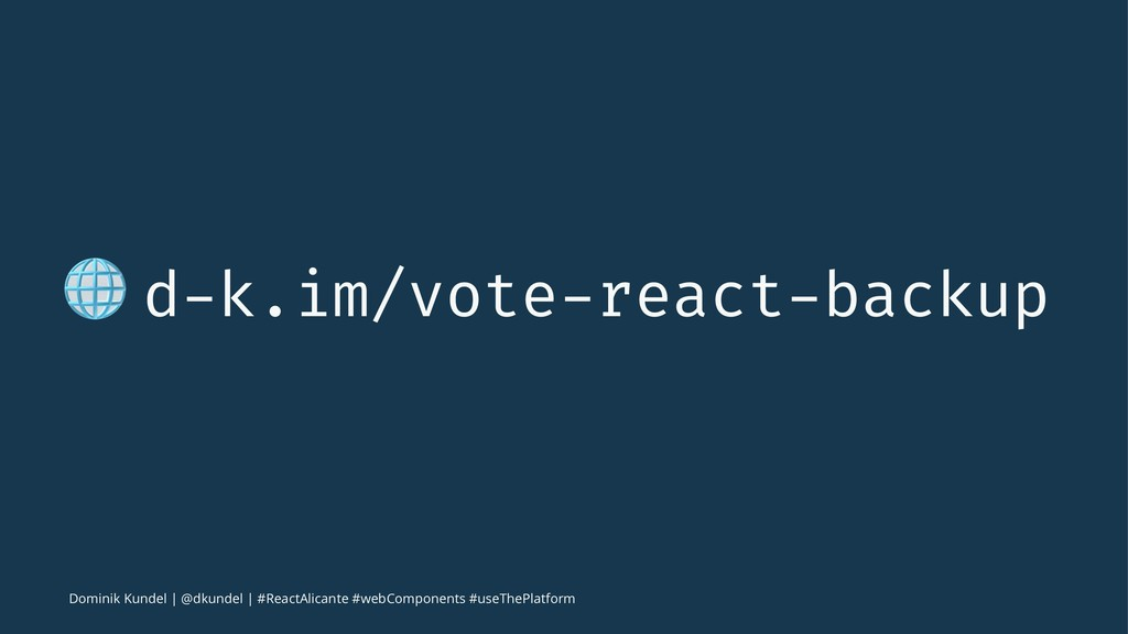 ! d-k.im/vote-react-backup Dominik Kundel   @dk...
