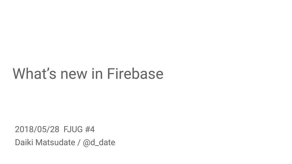 What's new in Firebase Daiki Matsudate / @d_dat...