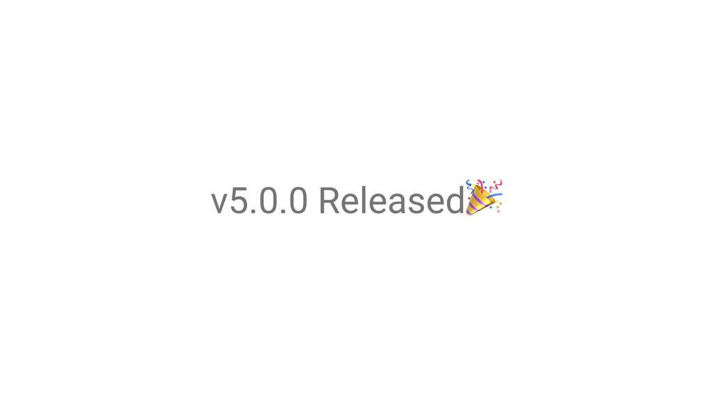 v5.0.0 Released!
