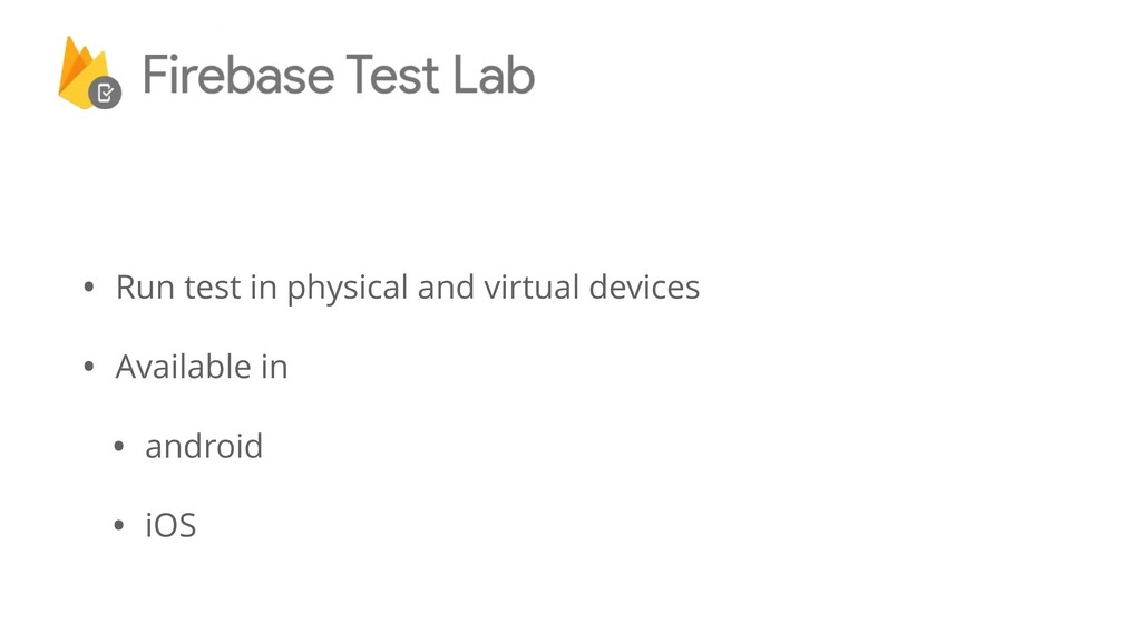 • Run test in physical and virtual devices • Av...