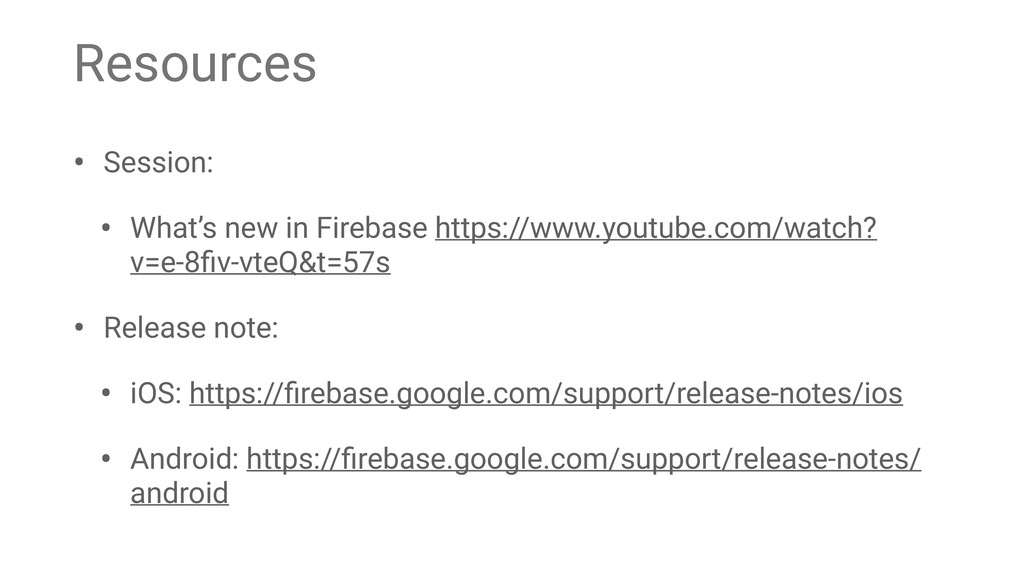 Resources • Session: • What's new in Firebase h...