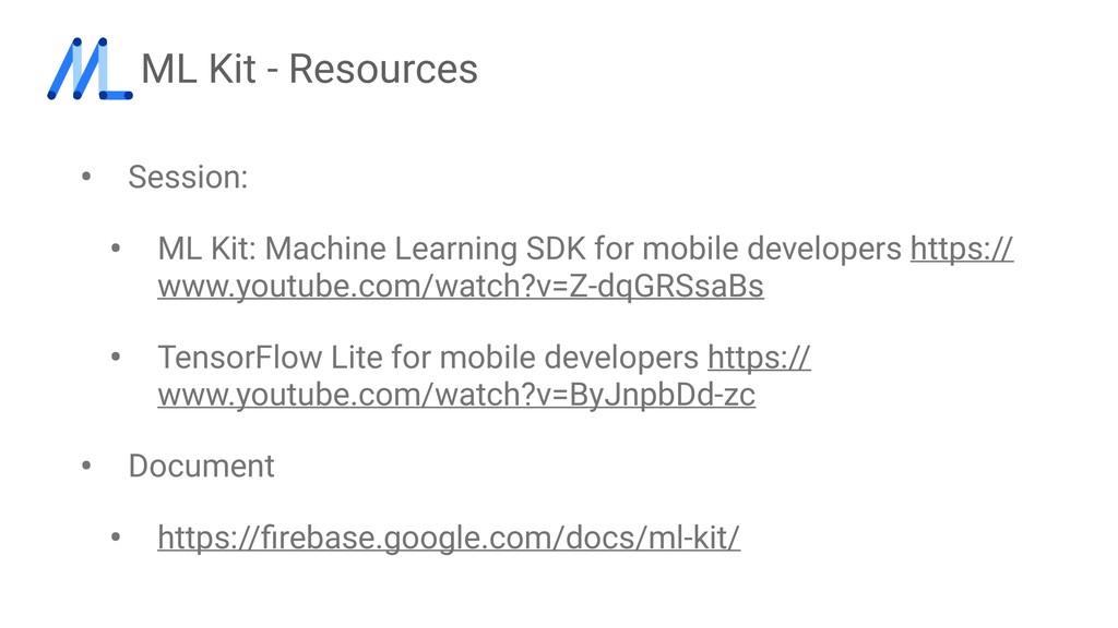 ML Kit - Resources • Session: • ML Kit: Machine...