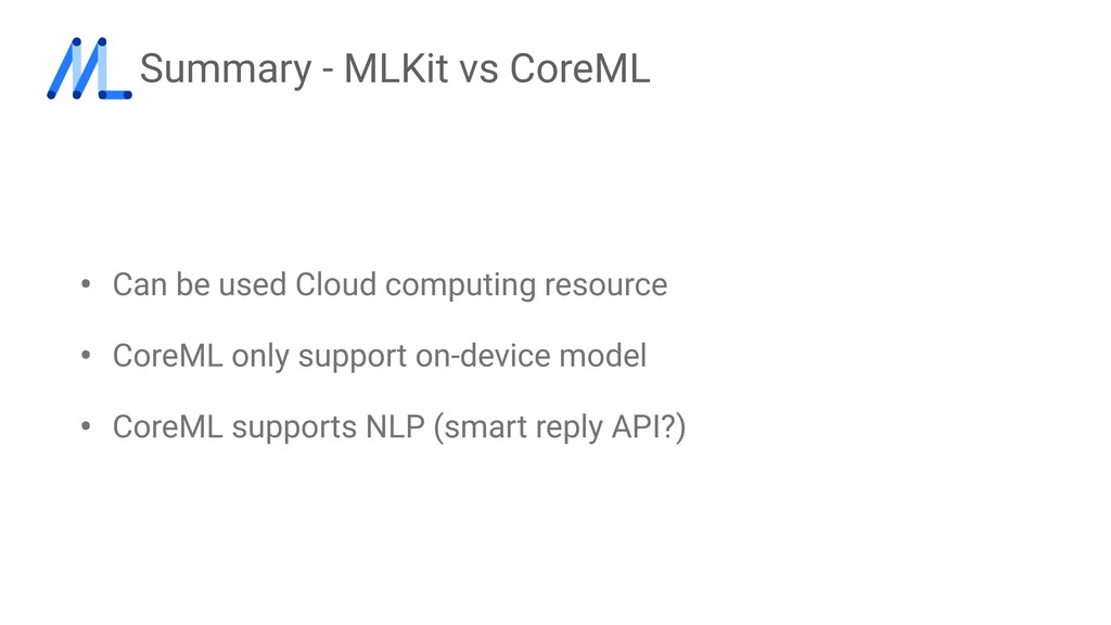 Summary - MLKit vs CoreML • Can be used Cloud c...