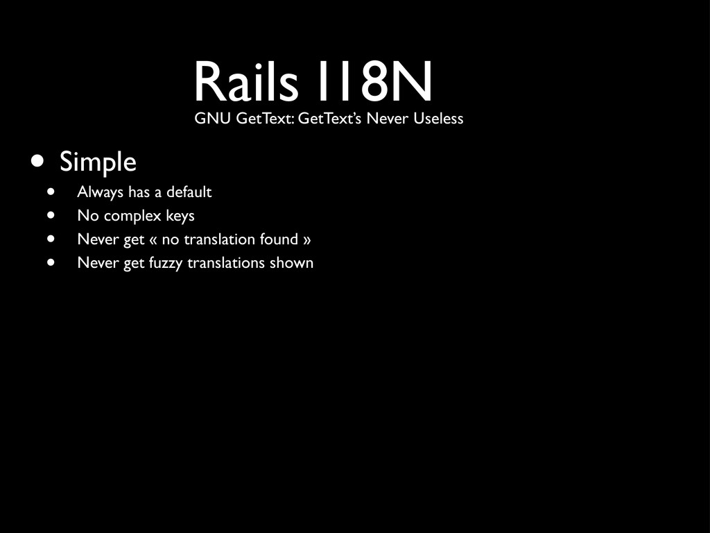 Rails I18N • Simple • Always has a default • No...