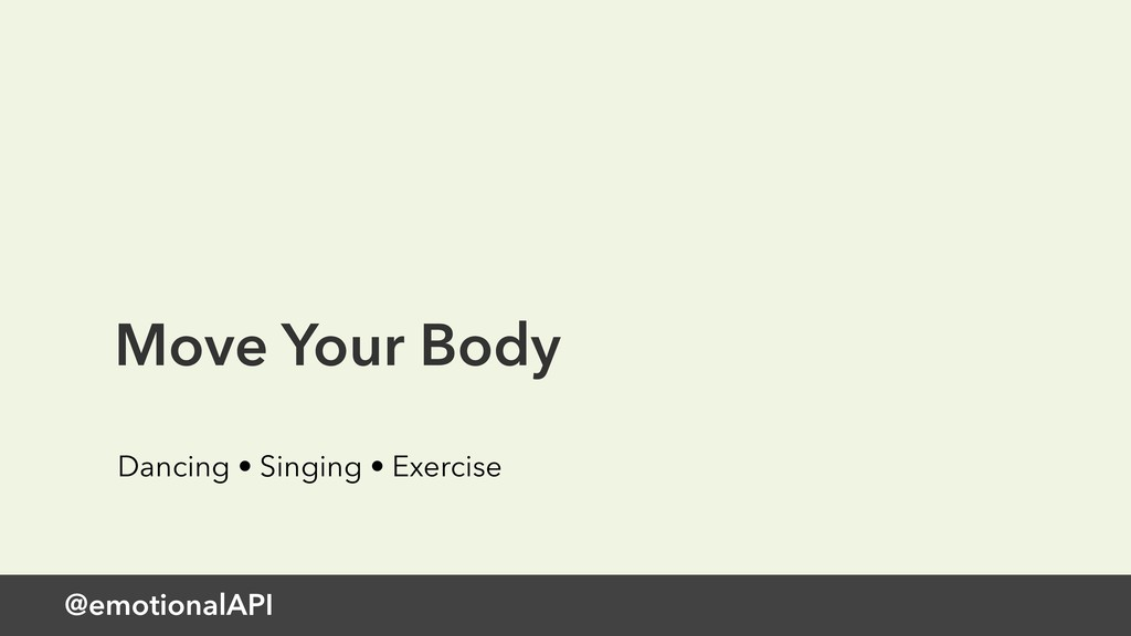 @emotionalAPI Move Your Body Dancing • Singing ...