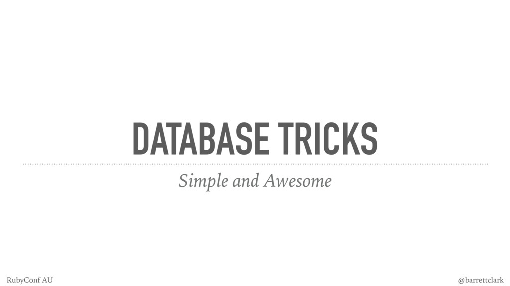 DATABASE TRICKS Simple and Awesome @barrettclar...