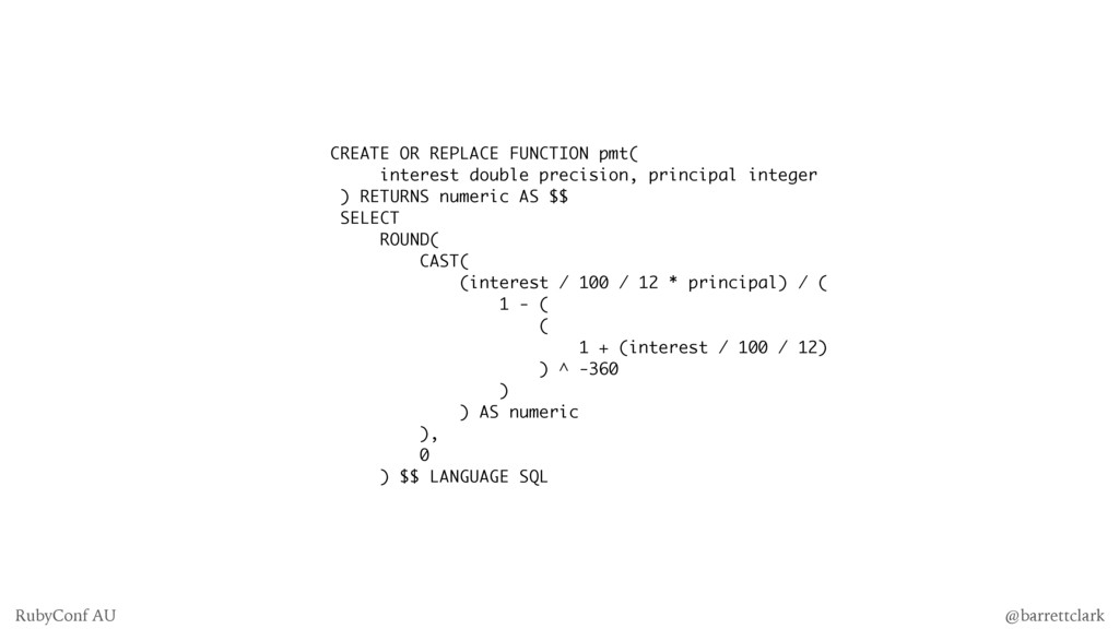 CREATE OR REPLACE FUNCTION pmt( interest double...