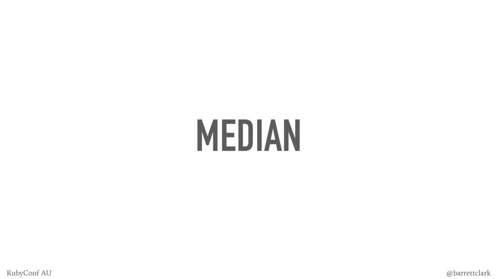 MEDIAN @barrettclark RubyConf AU