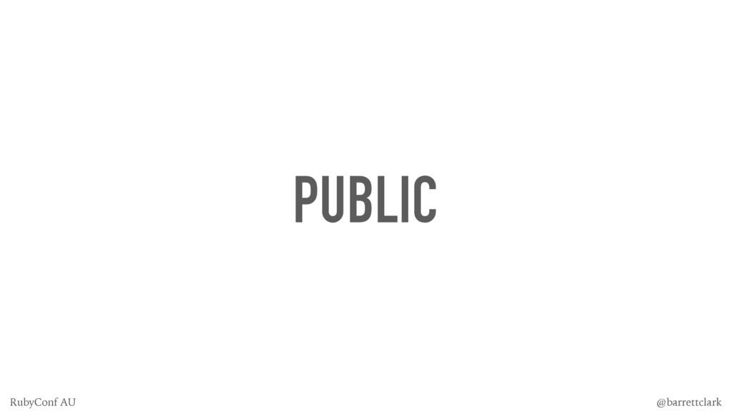 PUBLIC @barrettclark RubyConf AU