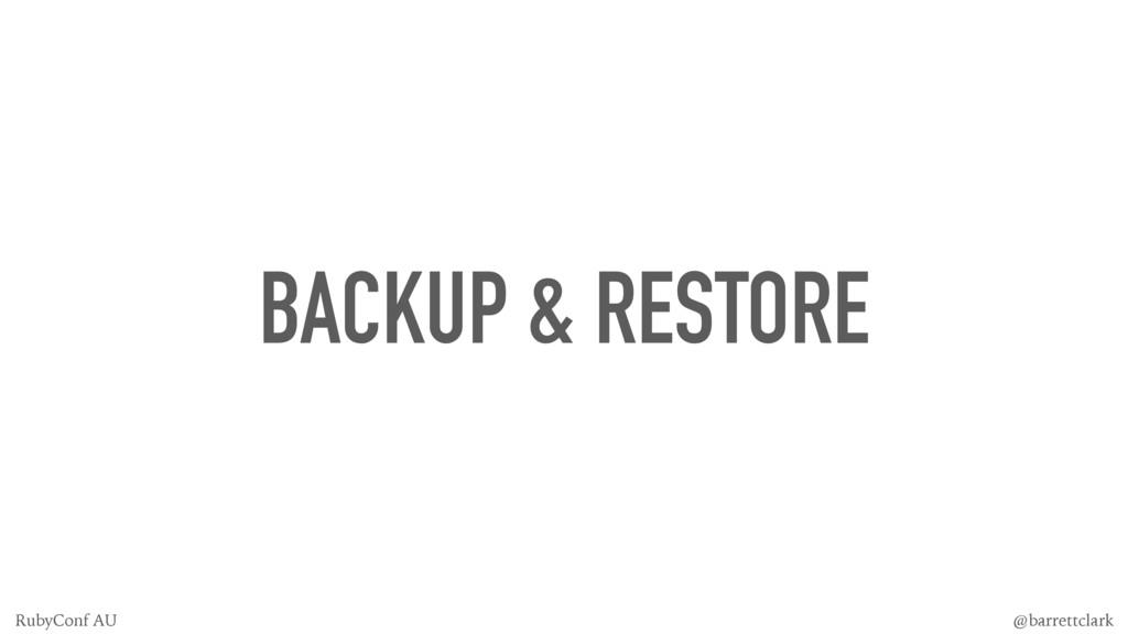 BACKUP & RESTORE @barrettclark RubyConf AU