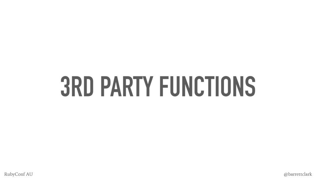 3RD PARTY FUNCTIONS @barrettclark RubyConf AU