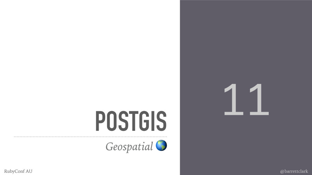 POSTGIS Geospatial % 11 @barrettclark RubyConf ...