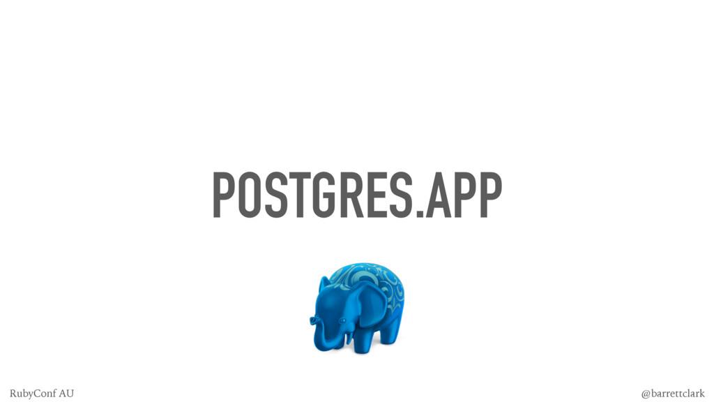 POSTGRES.APP @barrettclark RubyConf AU