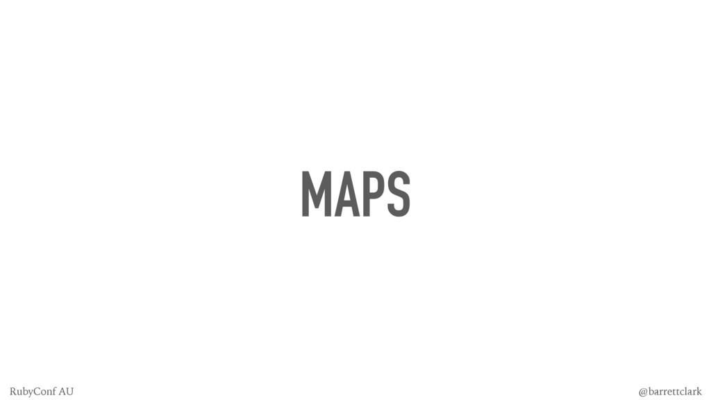 MAPS @barrettclark RubyConf AU
