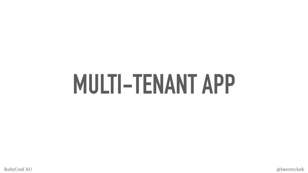 MULTI-TENANT APP @barrettclark RubyConf AU