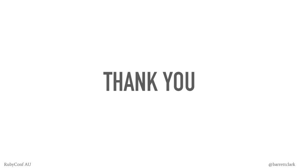 THANK YOU @barrettclark RubyConf AU