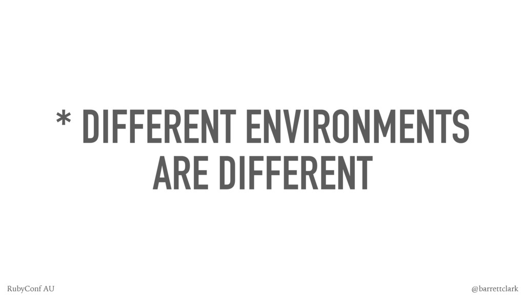 * DIFFERENT ENVIRONMENTS ARE DIFFERENT @barrett...