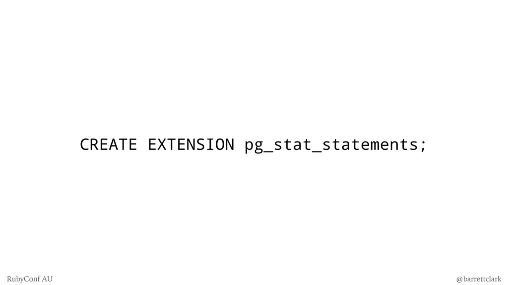 CREATE EXTENSION pg_stat_statements; @barrettcl...