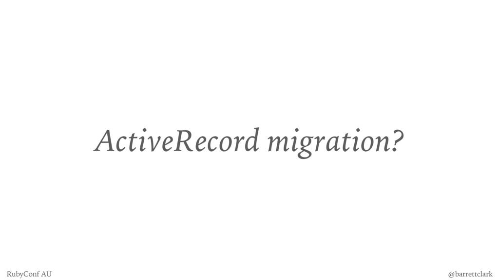 ActiveRecord migration? @barrettclark RubyConf ...