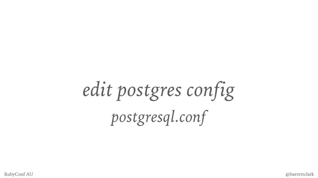 edit postgres config postgresql.conf @barrettcl...