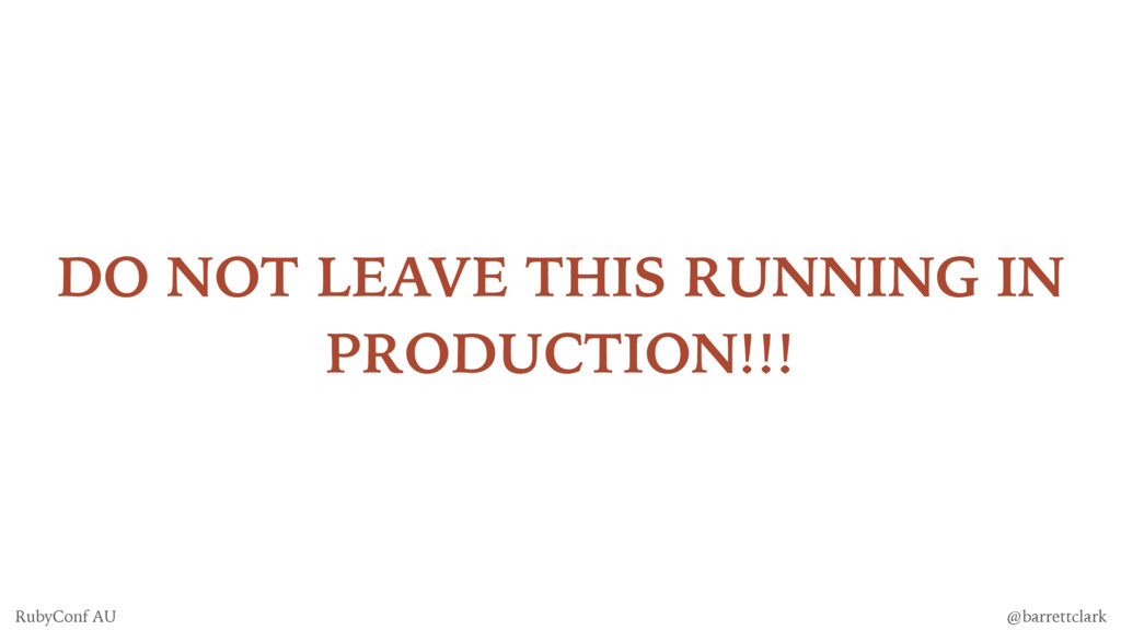 DO NOT LEAVE THIS RUNNING IN PRODUCTION!!! @bar...