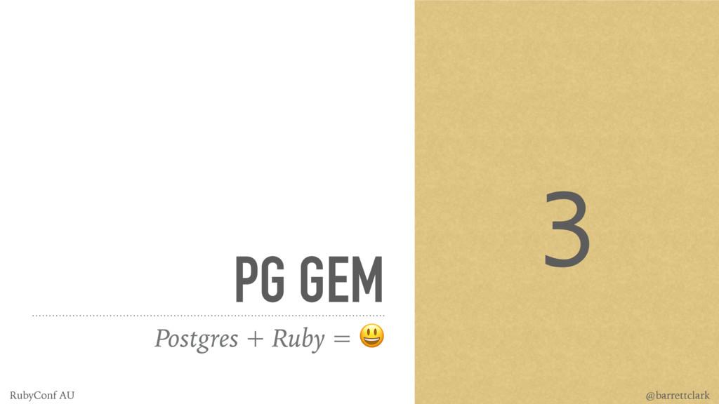 PG GEM Postgres + Ruby = ! 3 @barrettclark Ruby...