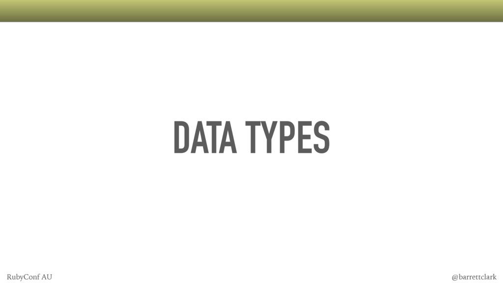 DATA TYPES @barrettclark RubyConf AU