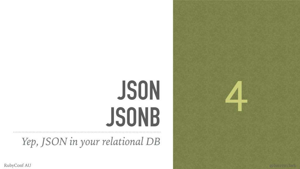 JSON JSONB Yep, JSON in your relational DB 4 @b...