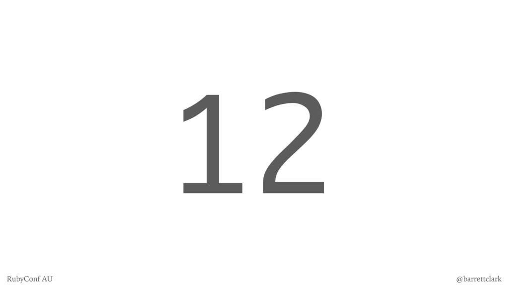 12 @barrettclark RubyConf AU