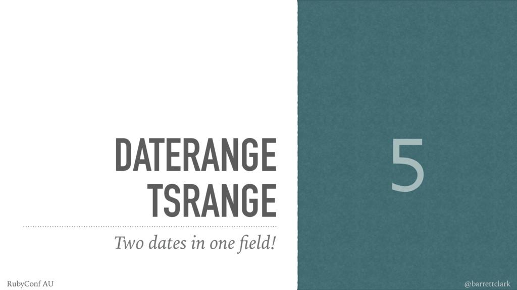DATERANGE TSRANGE Two dates in one field! 5 @bar...