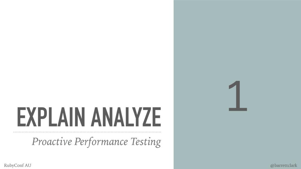 EXPLAIN ANALYZE Proactive Performance Testing 1...