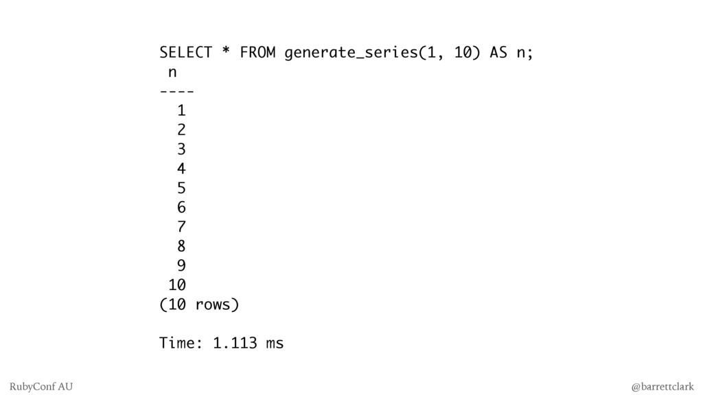 SELECT * FROM generate_series(1, 10) AS n; n --...